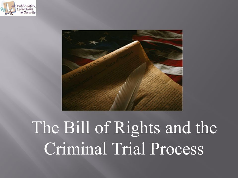 The Bill of Rights and the Criminal Trial Process