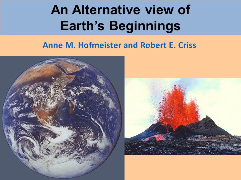 Anne M. Hofmeister and Robert E. Criss An Alternative view of Earth's Beginnings