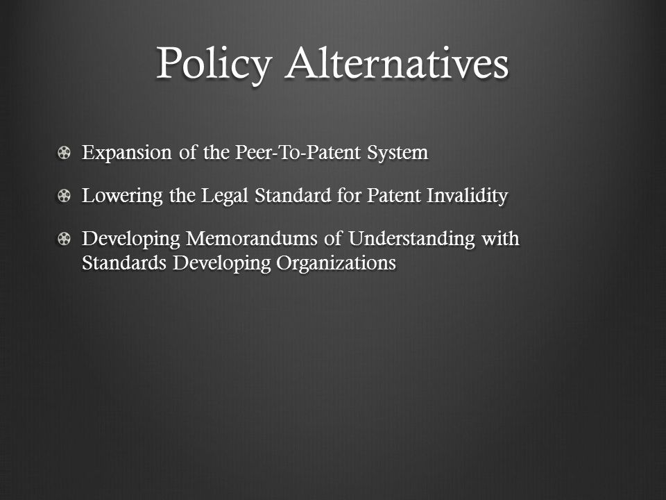 Policy Alternatives Expansion of the Peer-To-Patent System Lowering the Legal Standard for Patent Invalidity Developing Memorandums of Understanding w