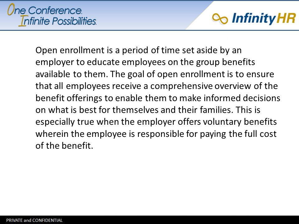 Open enrollment is a period of time set aside by an employer to educate employees on the group benefits available to them. The goal of open enrollment