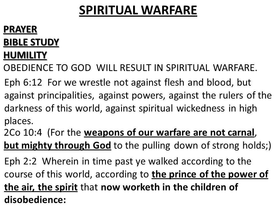 SPIRITUAL WARFAREPRAYER BIBLE STUDY HUMILITY OBEDIENCE TO GOD WILL RESULT IN SPIRITUAL WARFARE.