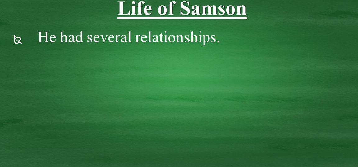   He had several relationships. Life of Samson