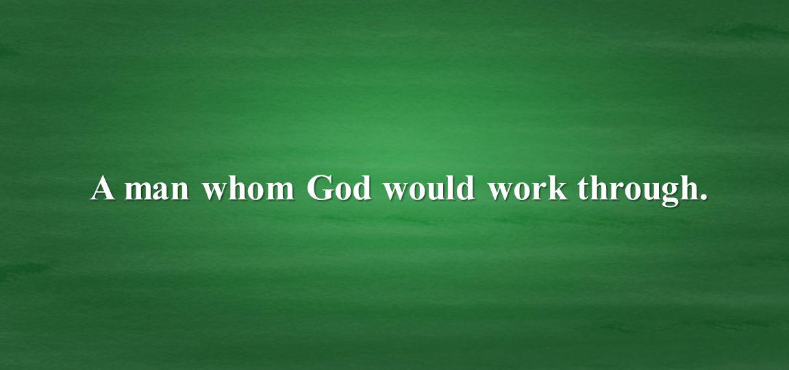 A man whom God would work through.