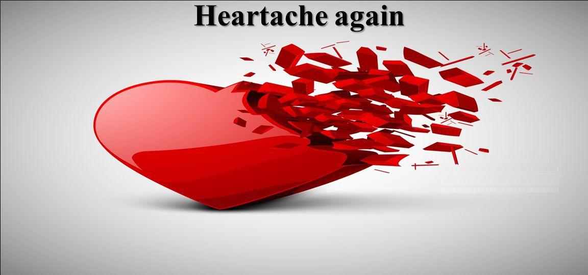 Heartache again