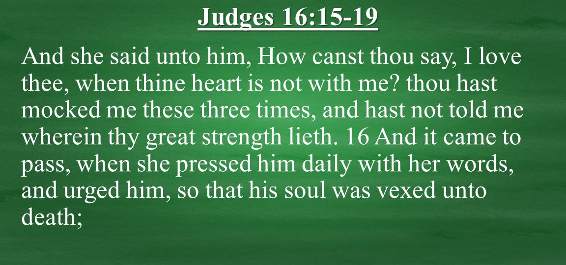 And she said unto him, How canst thou say, I love thee, when thine heart is not with me.