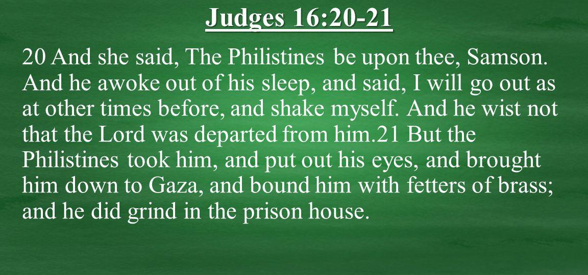 20 And she said, The Philistines be upon thee, Samson.