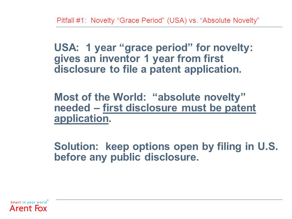 """Pitfall #1: Novelty """"Grace Period"""" (USA) vs. """"Absolute Novelty"""" USA: 1 year """"grace period"""" for novelty: gives an inventor 1 year from first disclosure"""