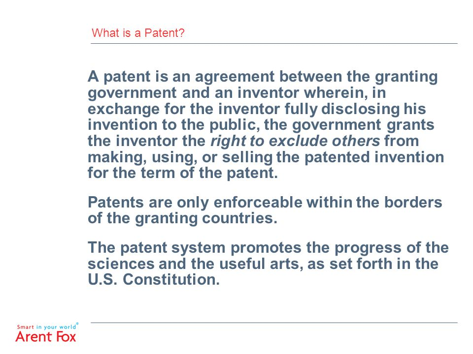 What is a Patent? A patent is an agreement between the granting government and an inventor wherein, in exchange for the inventor fully disclosing his
