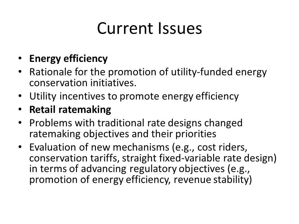 Current Issues Energy efficiency Rationale for the promotion of utility-funded energy conservation initiatives.