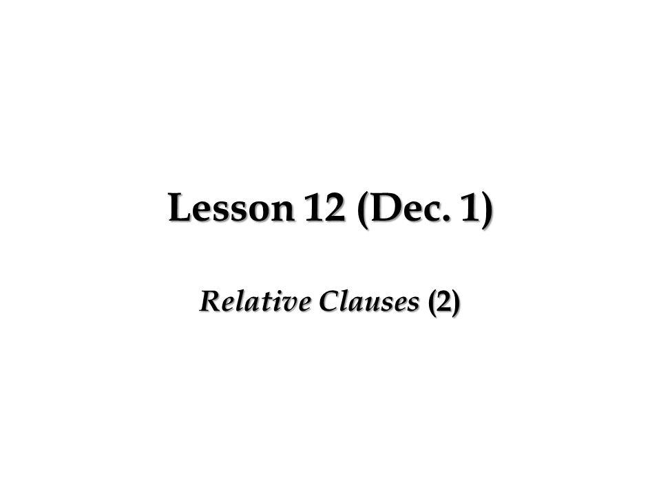 Lesson 12 (Dec. 1) Relative Clauses (2)