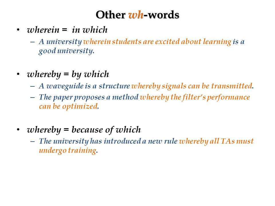 Other wh- words wherein = in which – A university wherein students are excited about learning is a good university.