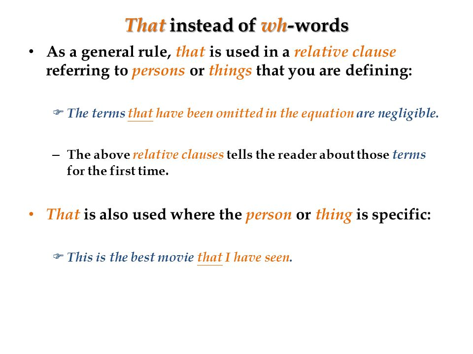 That instead of wh- words As a general rule, that is used in a relative clause referring to persons or things that you are defining:  The terms that have been omitted in the equation are negligible.