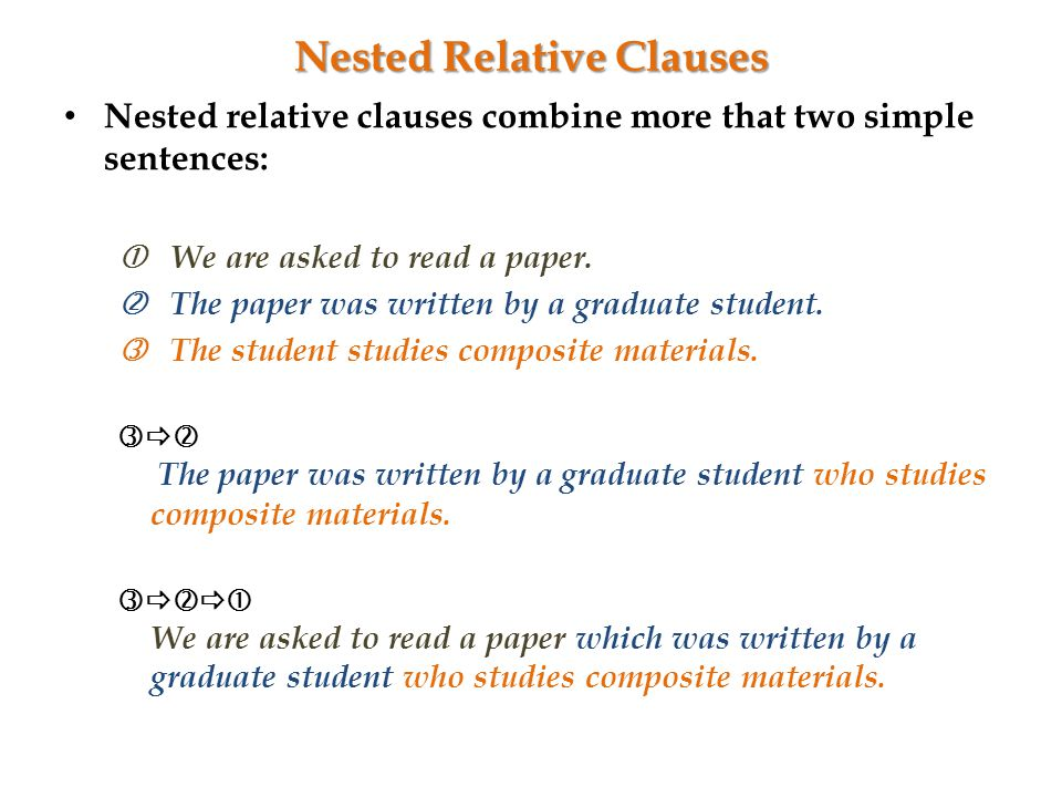 Nested Relative Clauses Nested relative clauses combine more that two simple sentences: We are asked to read a paper.
