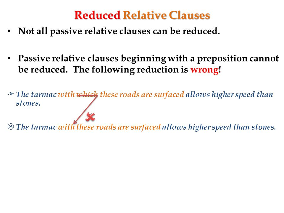 Reduced Relative Clauses Not all passive relative clauses can be reduced.