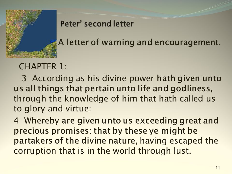 A letter of warning and encouragement. CHAPTER 1: 3 According as his divine power hath given unto us all things that pertain unto life and godliness,