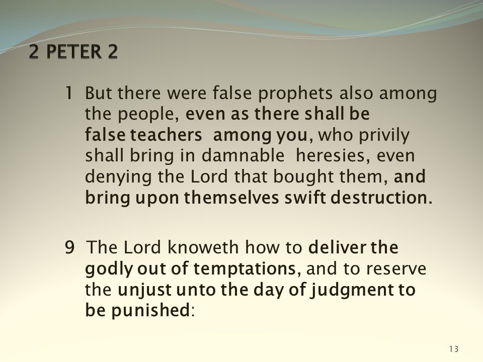 1 But there were false prophets also among the people, even as there shall be false teachers among you, who privily shall bring in damnable heresies,