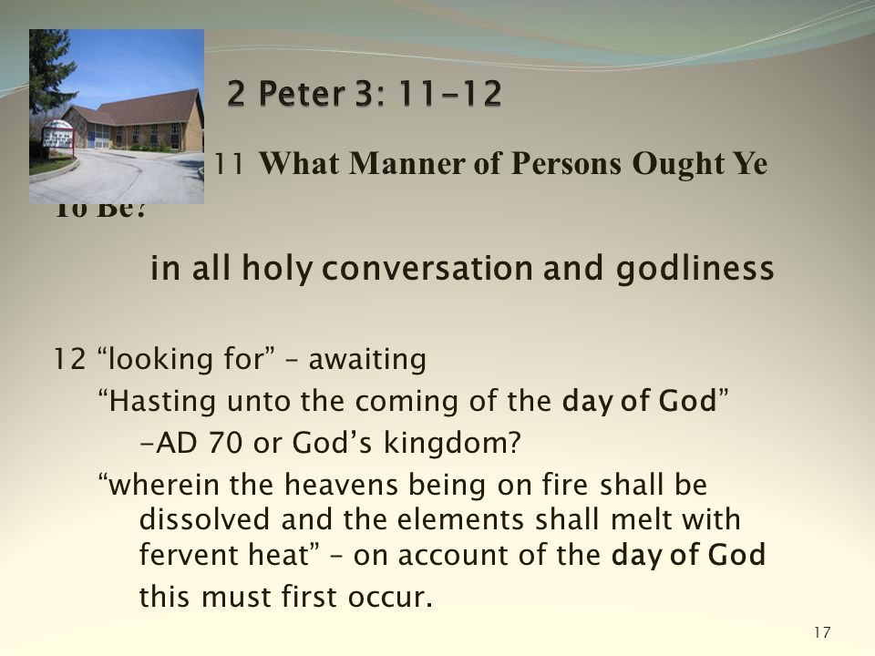 "11 What Manner of Persons Ought Ye To Be? in all holy conversation and godliness 12 ""looking for"" – awaiting ""Hasting unto the coming of the day of Go"
