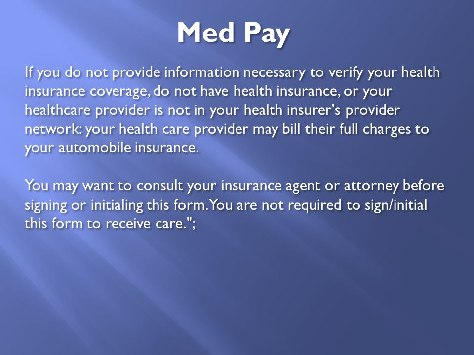 If you do not provide information necessary to verify your health insurance coverage, do not have health insurance, or your healthcare provider is not