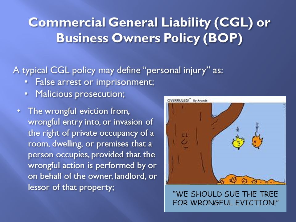 "A typical CGL policy may define ""personal injury"" as: False arrest or imprisonment; Malicious prosecution; A typical CGL policy may define ""personal i"