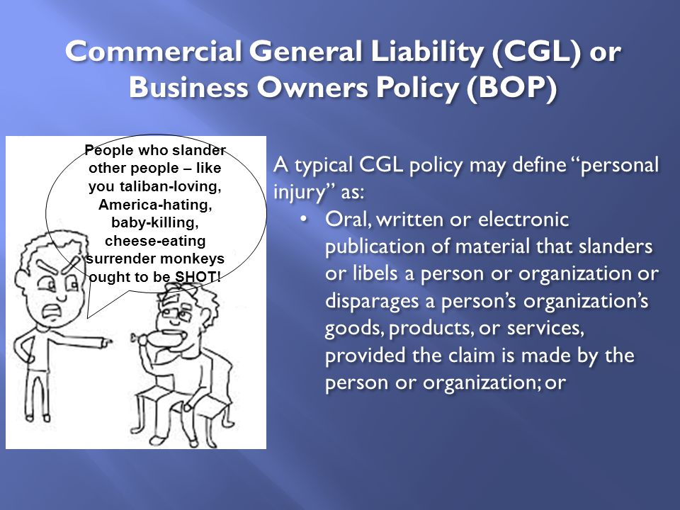 "A typical CGL policy may define ""personal injury"" as: Oral, written or electronic publication of material that slanders or libels a person or organiza"