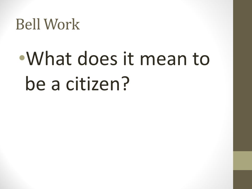 Bell Work What does it mean to be a citizen?