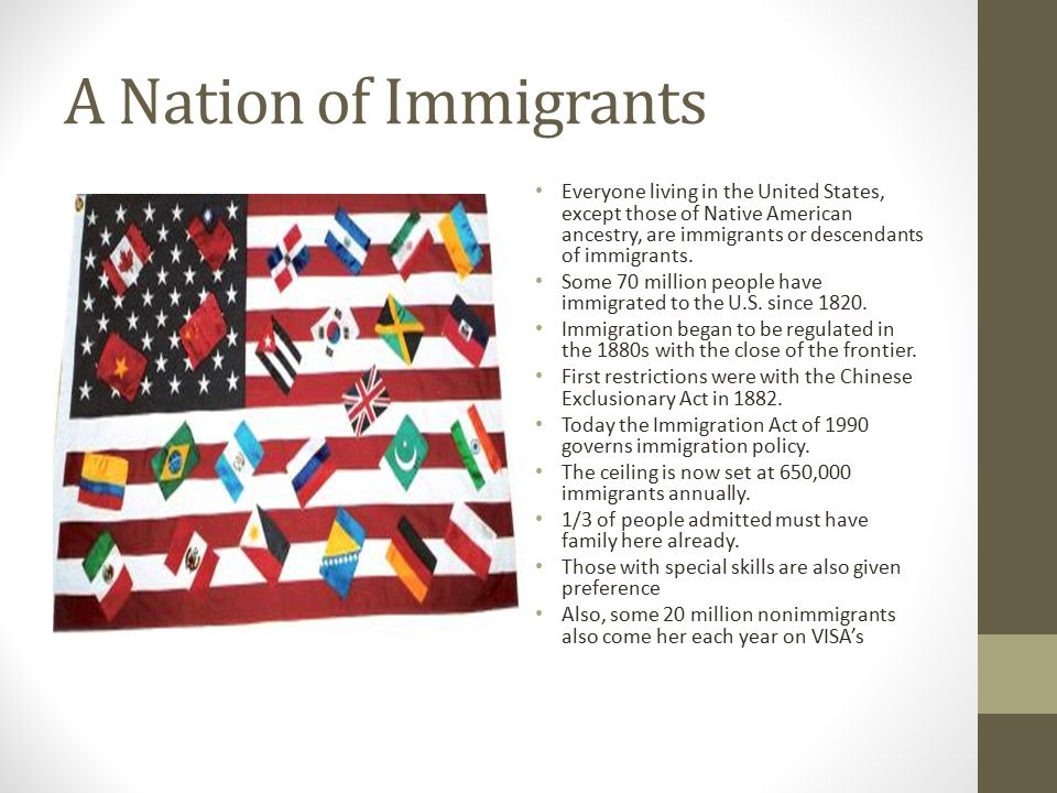 A Nation of Immigrants Everyone living in the United States, except those of Native American ancestry, are immigrants or descendants of immigrants. So