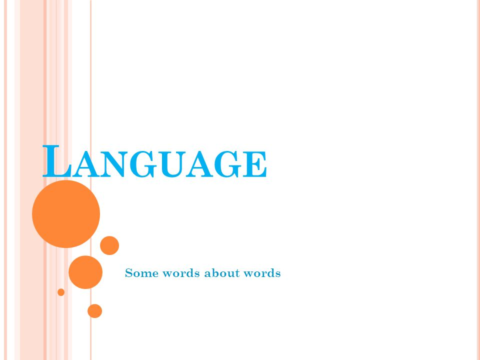 L ANGUAGE Some words about words