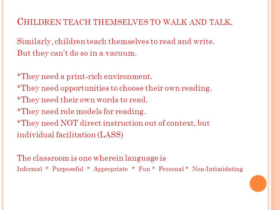 C HILDREN TEACH THEMSELVES TO WALK AND TALK.