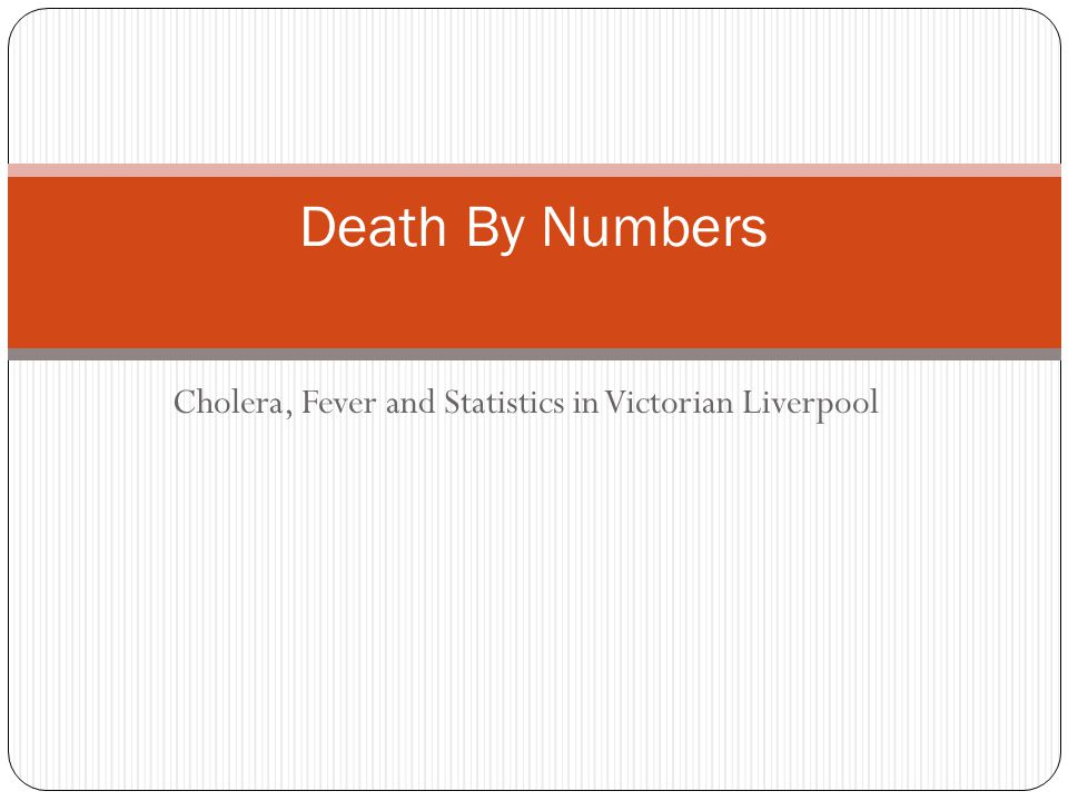 Cholera, Fever and Statistics in Victorian Liverpool Death By Numbers