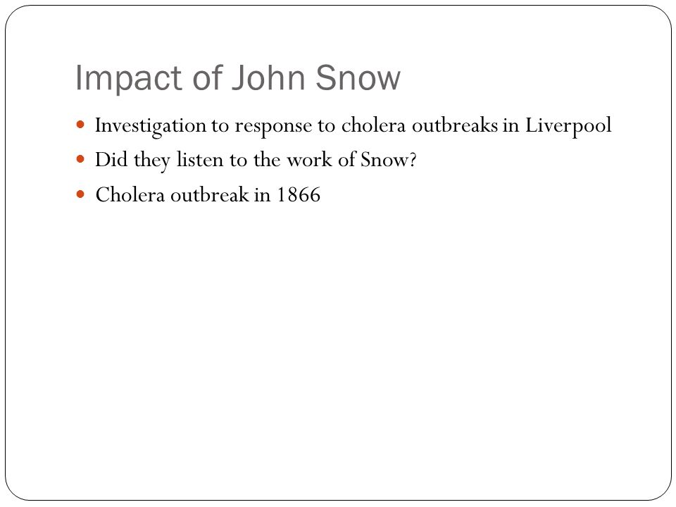 Impact of John Snow Investigation to response to cholera outbreaks in Liverpool Did they listen to the work of Snow.