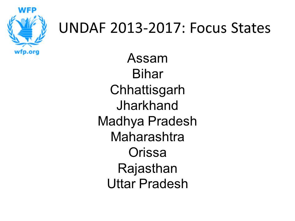 UNDAF 2013-2017: Focus States Assam Bihar Chhattisgarh Jharkhand Madhya Pradesh Maharashtra Orissa Rajasthan Uttar Pradesh