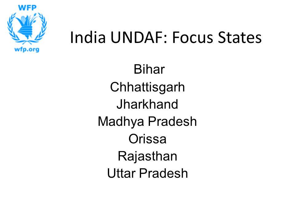 India UNDAF: Focus States Bihar Chhattisgarh Jharkhand Madhya Pradesh Orissa Rajasthan Uttar Pradesh