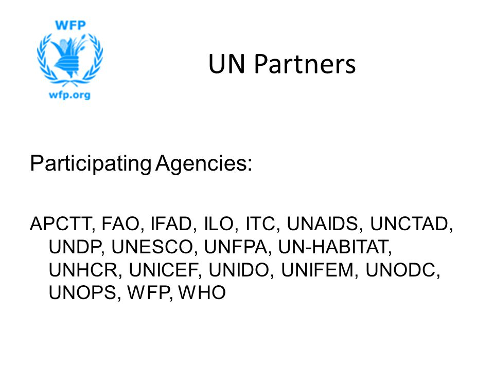 UN Partners Participating Agencies: APCTT, FAO, IFAD, ILO, ITC, UNAIDS, UNCTAD, UNDP, UNESCO, UNFPA, UN-HABITAT, UNHCR, UNICEF, UNIDO, UNIFEM, UNODC, UNOPS, WFP, WHO