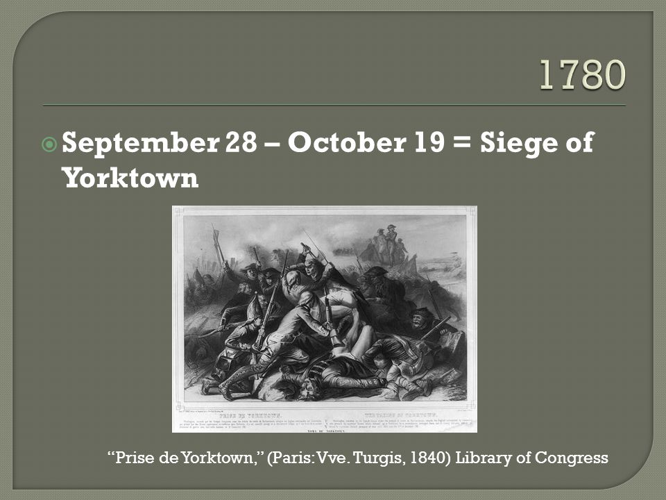  September 28 – October 19 = Siege of Yorktown Prise de Yorktown, (Paris: Vve.