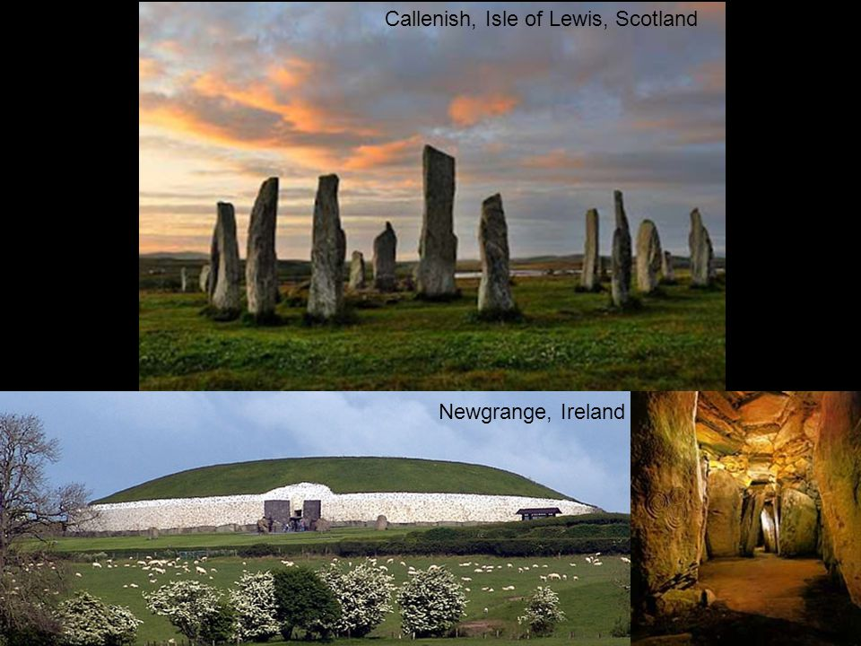 Callenish, Isle of Lewis, Scotland Newgrange, Ireland