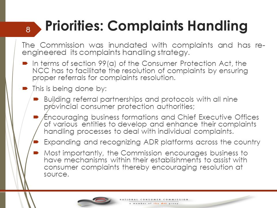 Priorities: Complaints Handling The Commission was inundated with complaints and has re- engineered its complaints handling strategy.