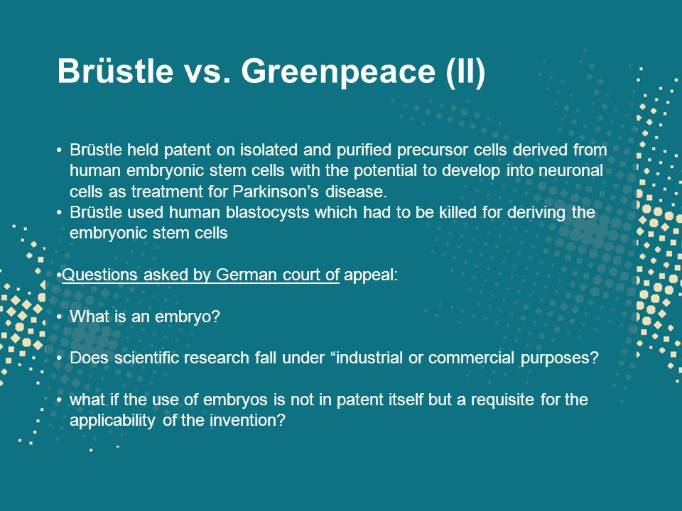 Brüstle vs. Greenpeace (II) Brüstle held patent on isolated and purified precursor cells derived from human embryonic stem cells with the potential to