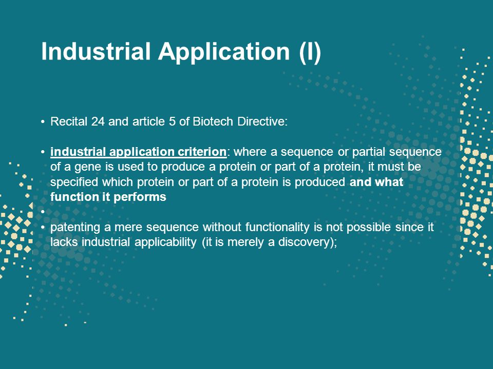 Industrial Application (I) Recital 24 and article 5 of Biotech Directive: industrial application criterion: where a sequence or partial sequence of a