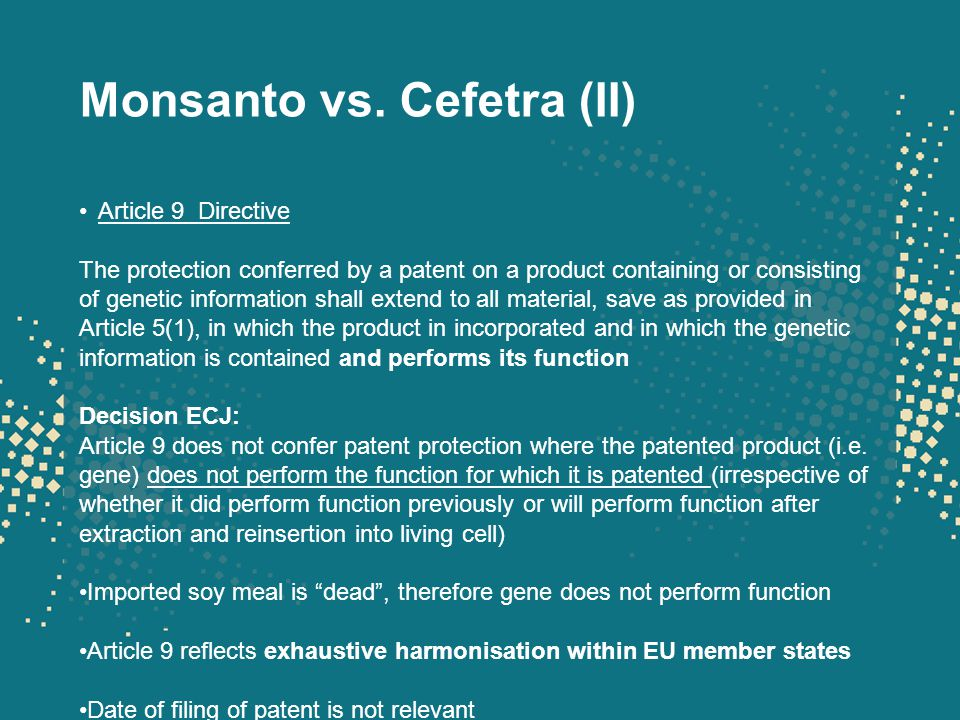 Monsanto vs. Cefetra (II) Article 9 Directive The protection conferred by a patent on a product containing or consisting of genetic information shall