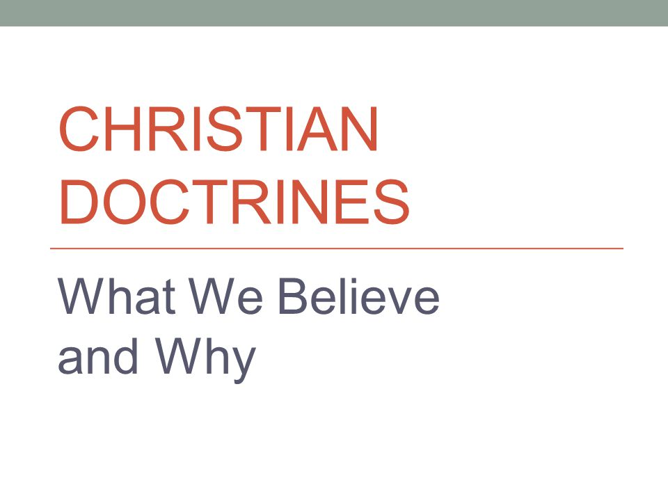 CHRISTIAN DOCTRINES What We Believe and Why