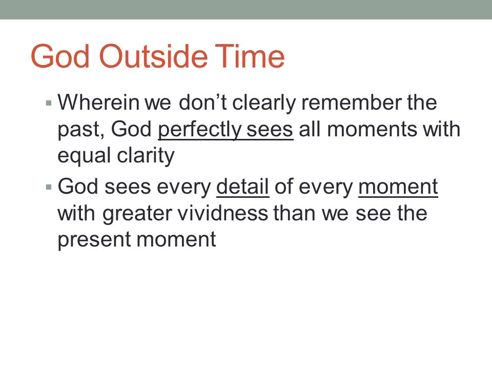 God Within Time God transcends time, but he also exists and acts within time He sees events and moments as they occur and acts within each moment