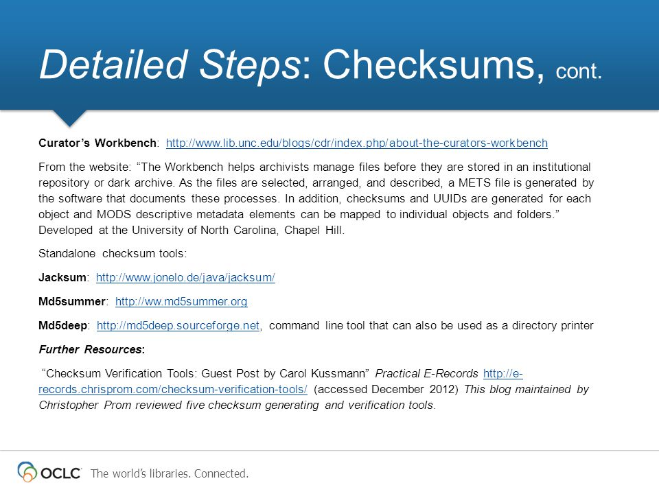 The world's libraries. Connected. Detailed Steps: Checksums, cont. Curator's Workbench: http://www.lib.unc.edu/blogs/cdr/index.php/about-the-curators-