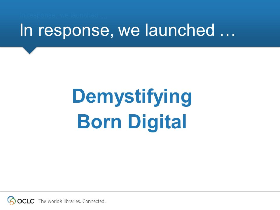 The world's libraries. Connected. Demystifying Born Digital In response, we launched …