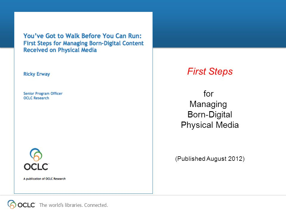 The world's libraries. Connected. First Steps for Managing Born-Digital Physical Media (Published August 2012)