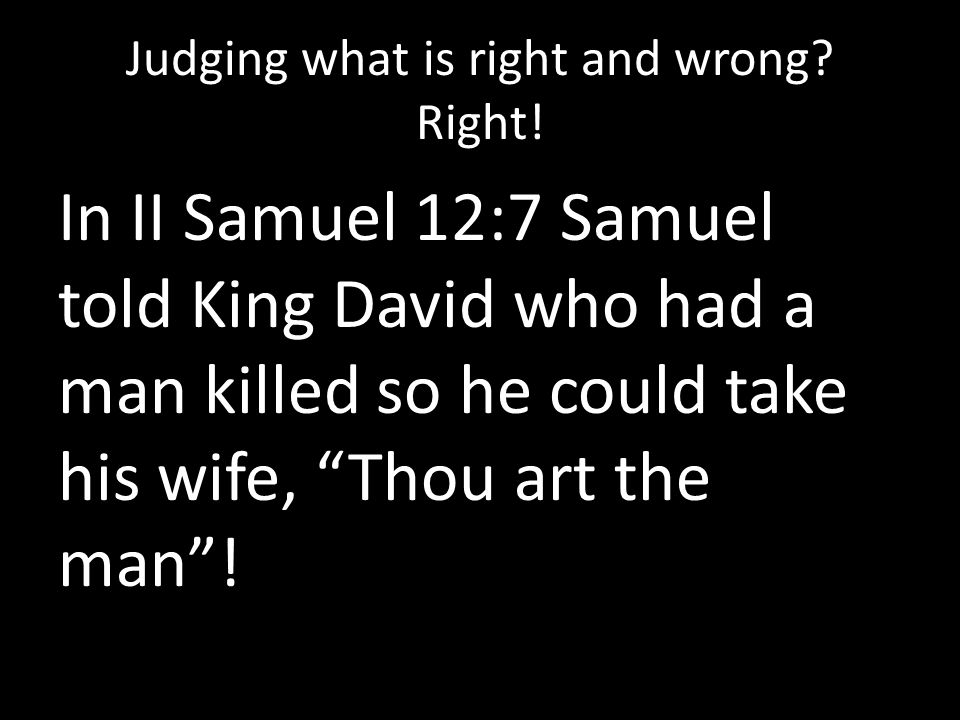 Judging what is right and wrong. Right.
