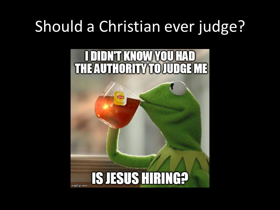 Should a Christian ever judge?