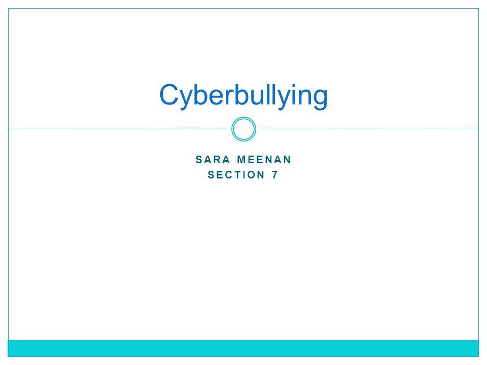 SARA MEENAN SECTION 7 Cyberbullying