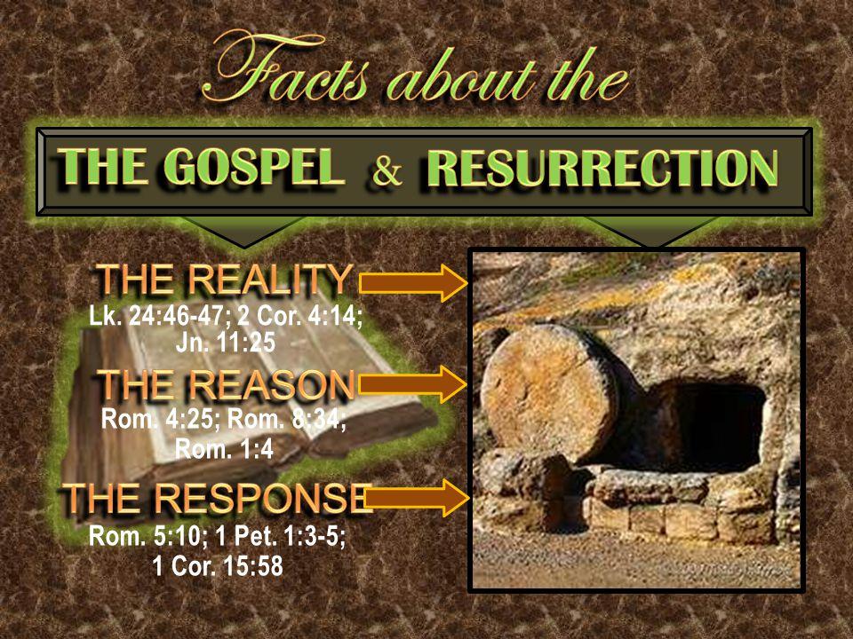 Lk. 24:46-47; 2 Cor. 4:14; Jn. 11:25 Rom. 4:25; Rom.