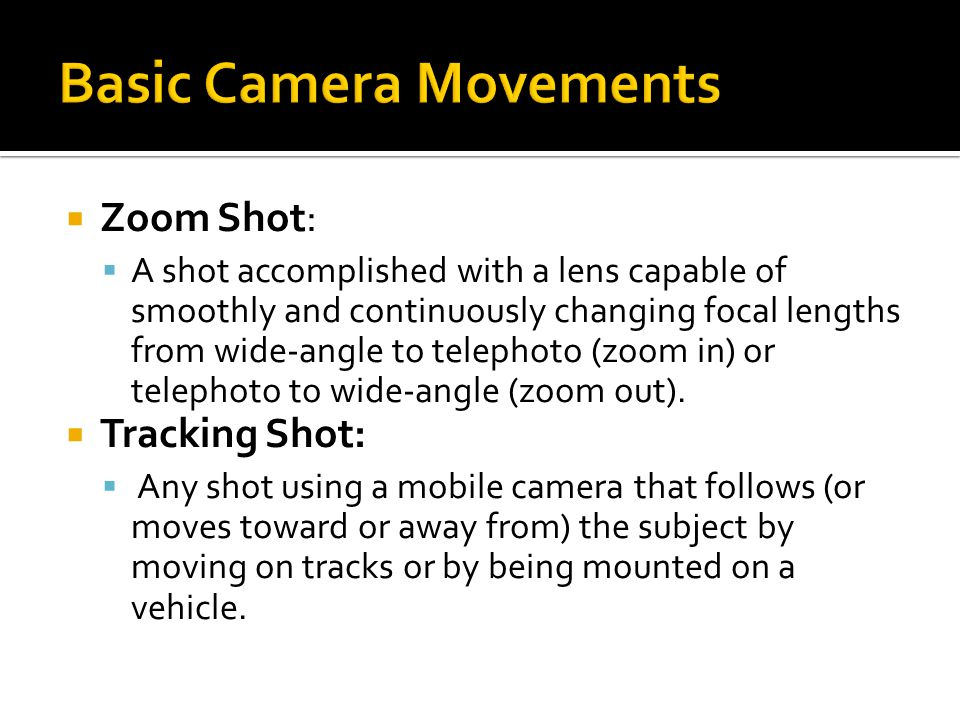  Zoom Shot:  A shot accomplished with a lens capable of smoothly and continuously changing focal lengths from wide-angle to telephoto (zoom in) or t