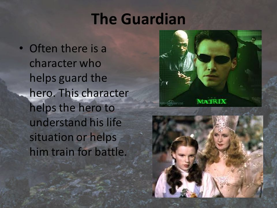 The Guardian Often there is a character who helps guard the hero.